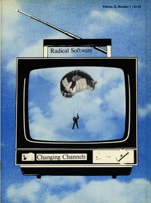 Radical Software, Volume II, Number 1 Changing Channels, Winter 1972